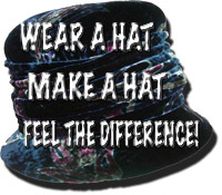 wear a hat, make a hat, feel the difference